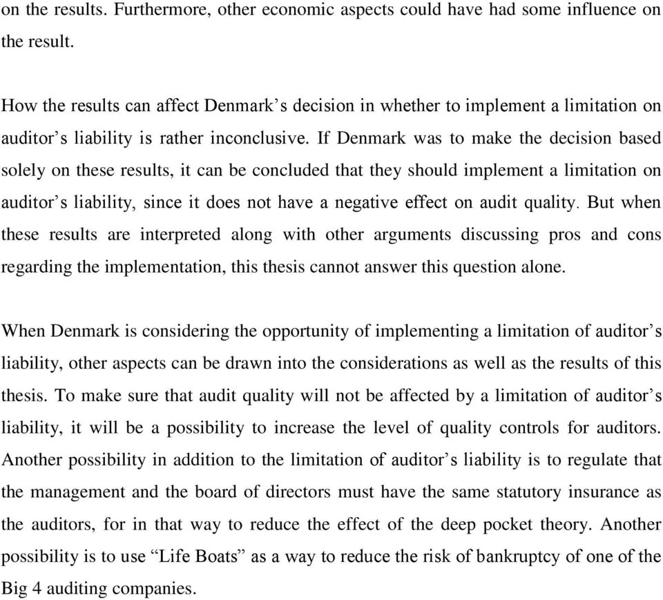 If Denmark was to make the decision based solely on these results, it can be concluded that they should implement a limitation on auditor s liability, since it does not have a negative effect on
