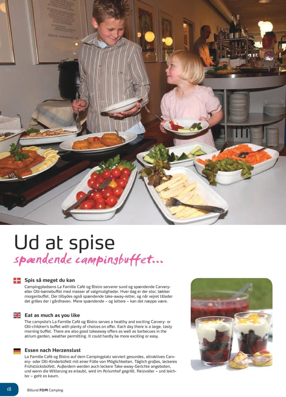 Eat as much as you like The campsite s La Famille Café og Bistro serves a healthy and exciting Carvery- or Olli-children s buffet with plenty of choices on offer.