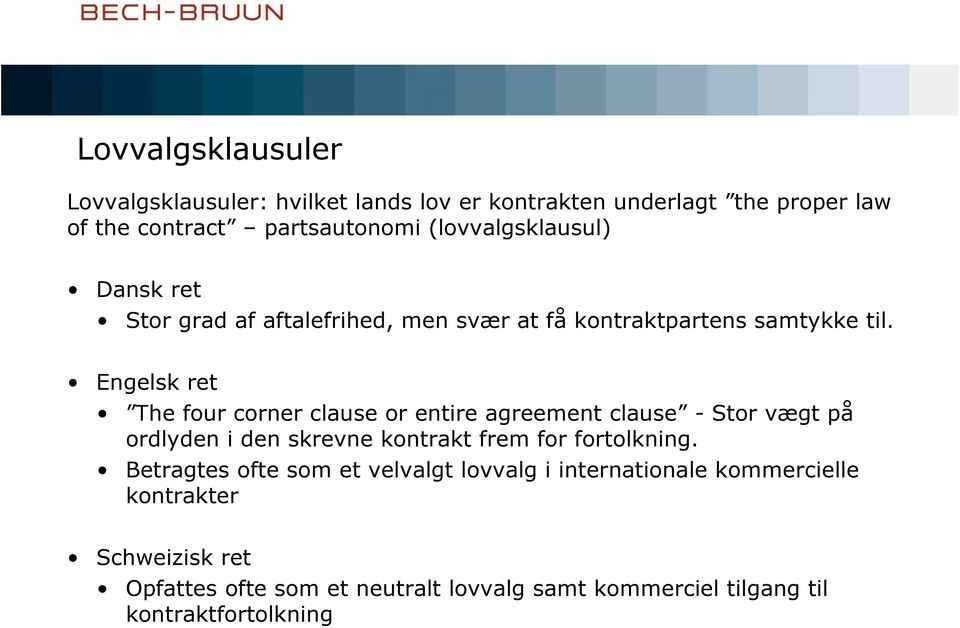 Engelsk ret The four corner clause or entire agreement clause - Stor vægt på ordlyden i den skrevne kontrakt frem for fortolkning.