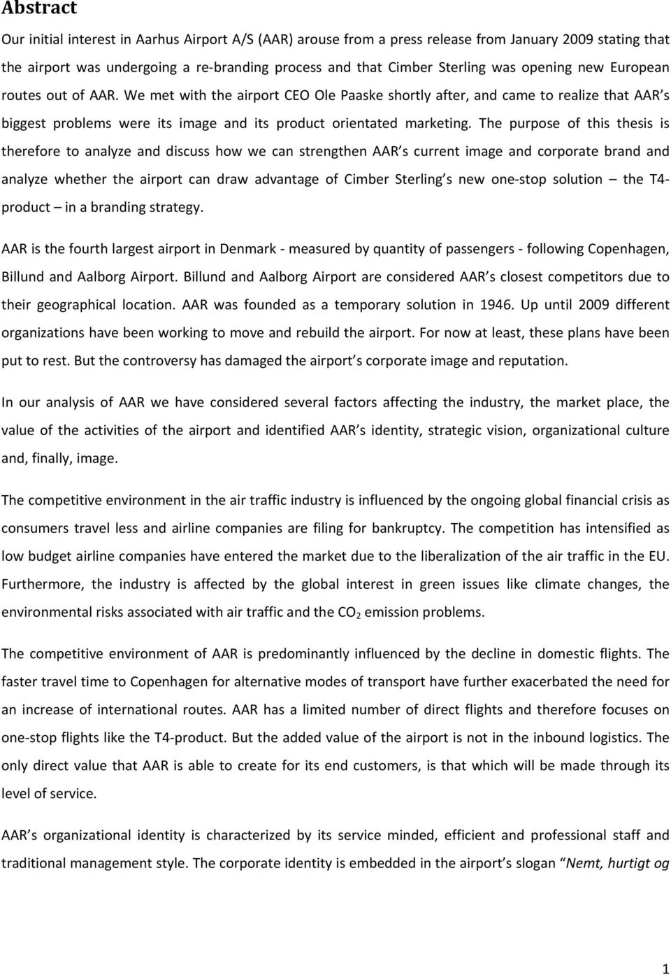 The purpose of this thesis is therefore to analyze and discuss how we can strengthen AAR s current image and corporate brand and analyze whether the airport can draw advantage of Cimber Sterling s