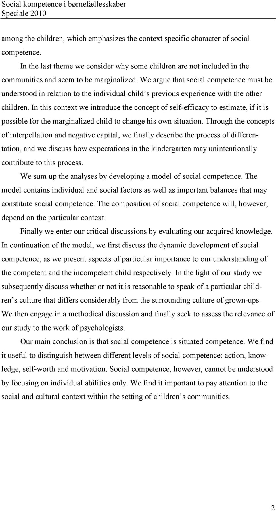 We argue that social competence must be understood in relation to the individual child s previous experience with the other children.