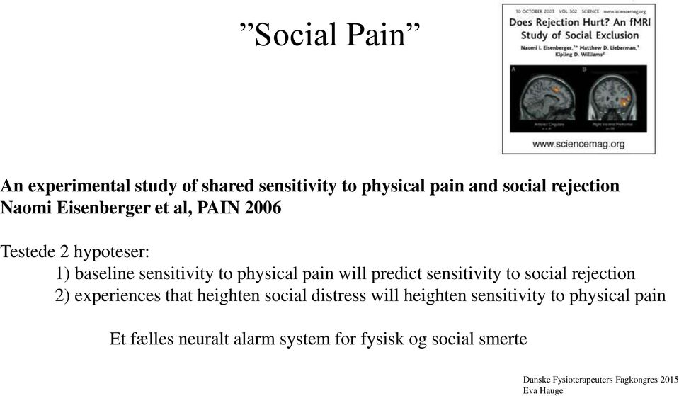 pain will predict sensitivity to social rejection 2) experiences that heighten social distress