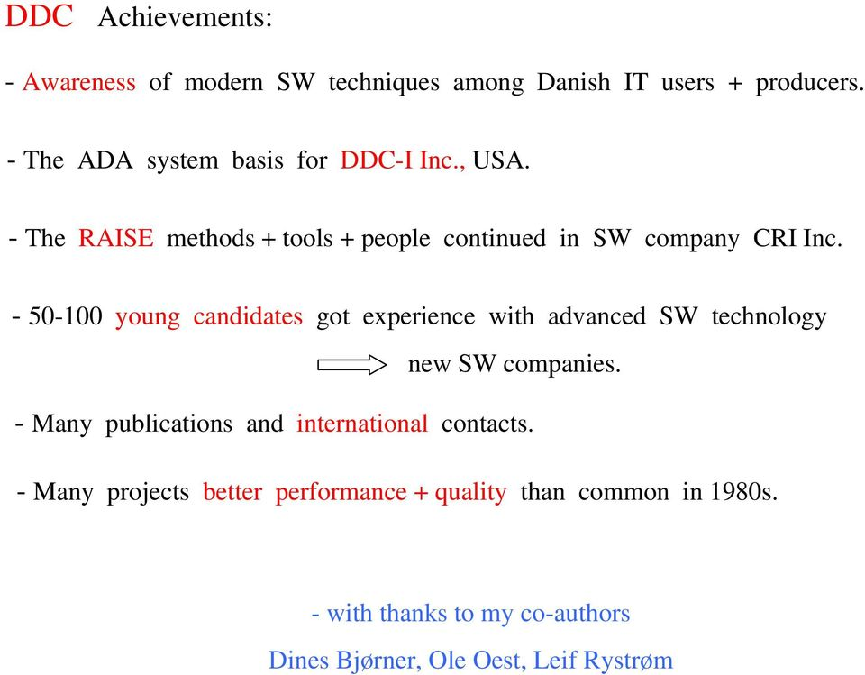 - 50-100 young candidates got experience with advanced SW technology new SW companies.