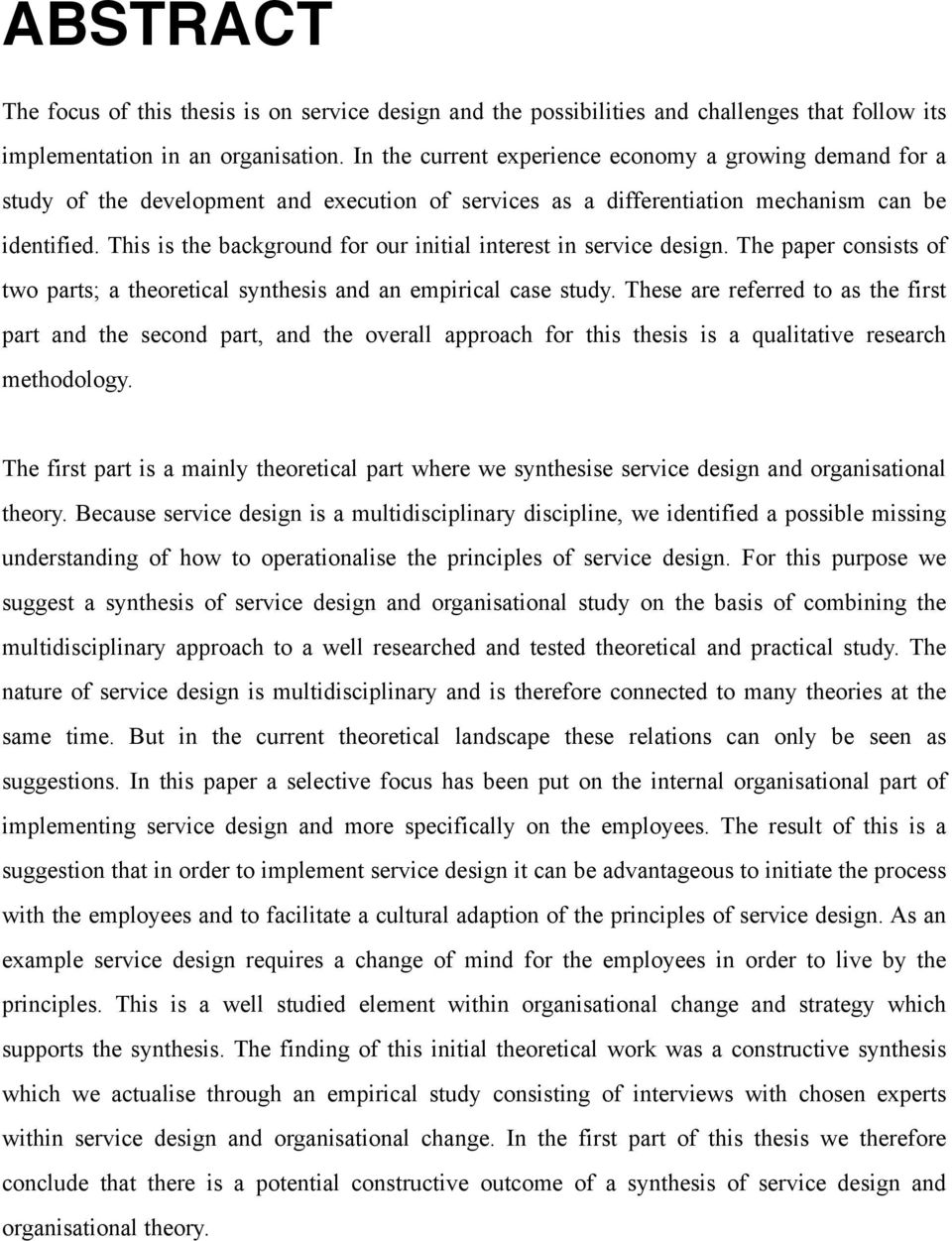This is the background for our initial interest in service design. The paper consists of two parts; a theoretical synthesis and an empirical case study.