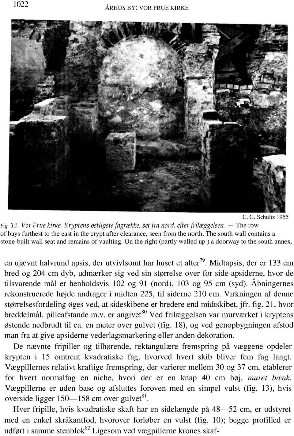 On the right (partly walled up ) a doorway to the south annex. en ujævnt halvrund apsis, der utvivlsomt har huset et alter 79.