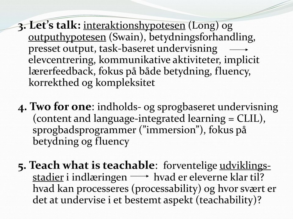Two for one: indholds- og sprogbaseret undervisning (content and language-integrated learning = CLIL), sprogbadsprogrammer ( immersion ), fokus på betydning og