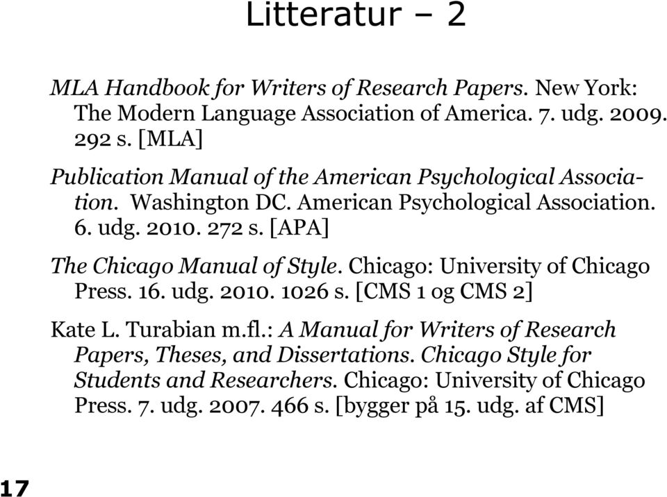 [APA] The Chicago Manual of Style. Chicago: University of Chicago Press. 16. udg. 2010. 1026 s. [CMS 1 og CMS 2] Kate L. Turabian m.fl.