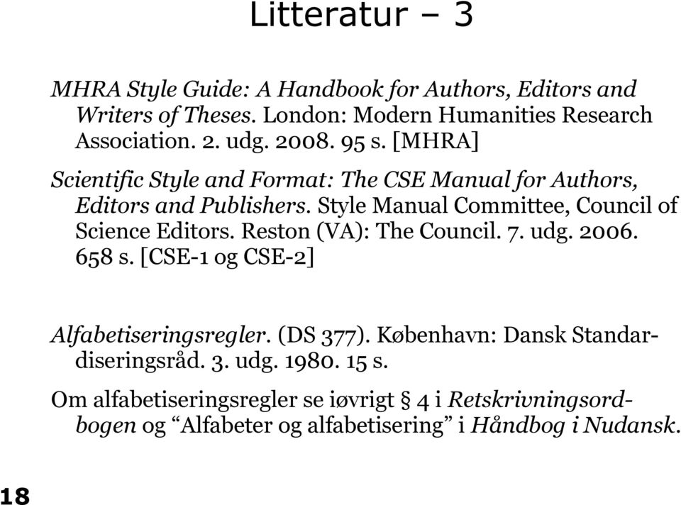 Style Manual Committee, Council of Science Editors. Reston (VA): The Council. 7. udg. 2006. 658 s. [CSE-1 og CSE-2] Alfabetiseringsregler.