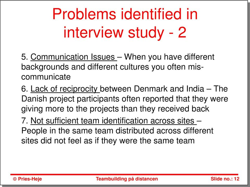 Lack of reciprocity between Denmark and India The Danish project participants often reported that they were giving more
