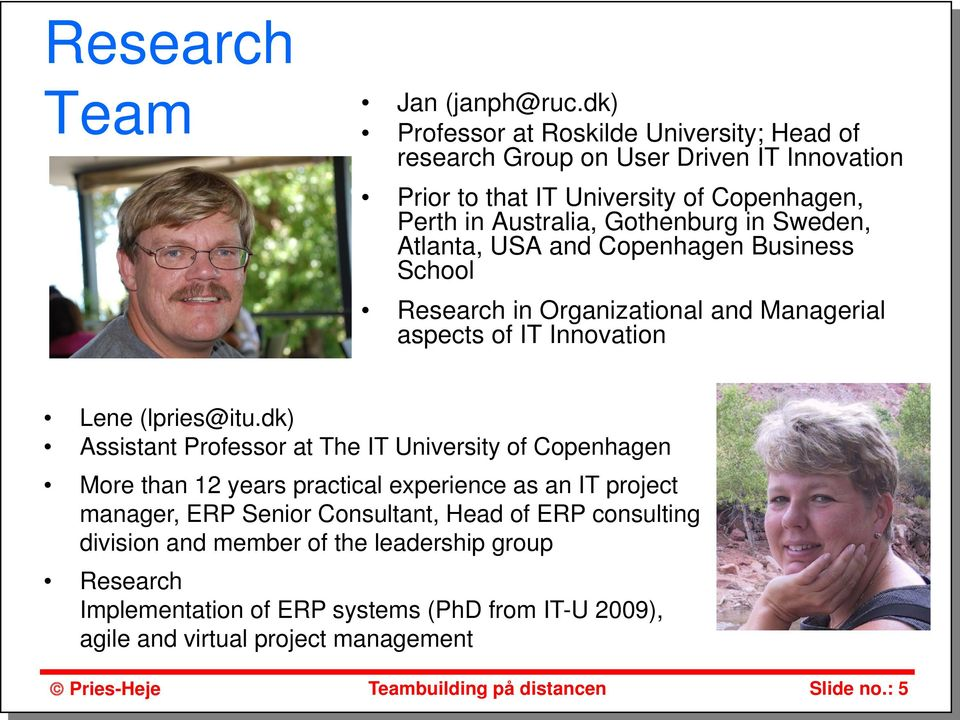 in Sweden, Atlanta, USA and Copenhagen Business School Research in Organizational and Managerial aspects of IT Innovation Lene (lpries@itu.