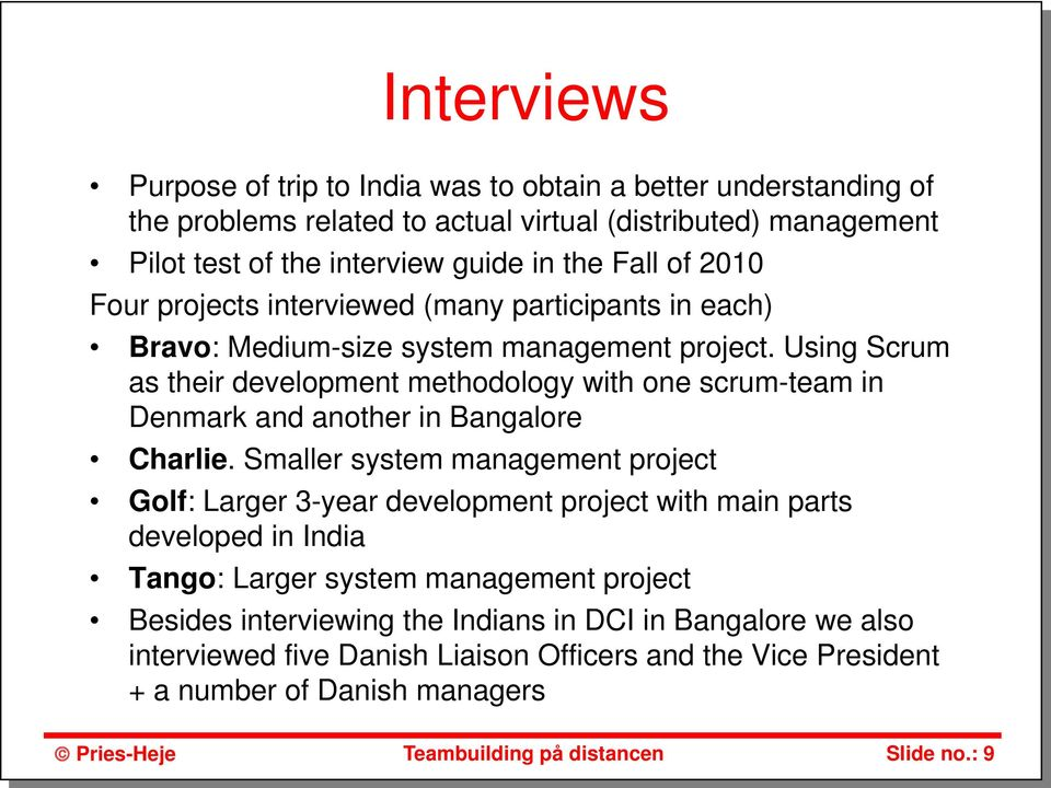 Using Scrum as their development methodology with one scrum-team in Denmark and another in Bangalore Charlie.