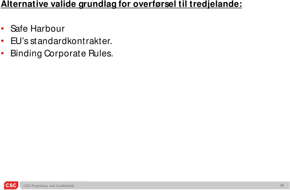 Safe Harbour EU s standardkontrakter.