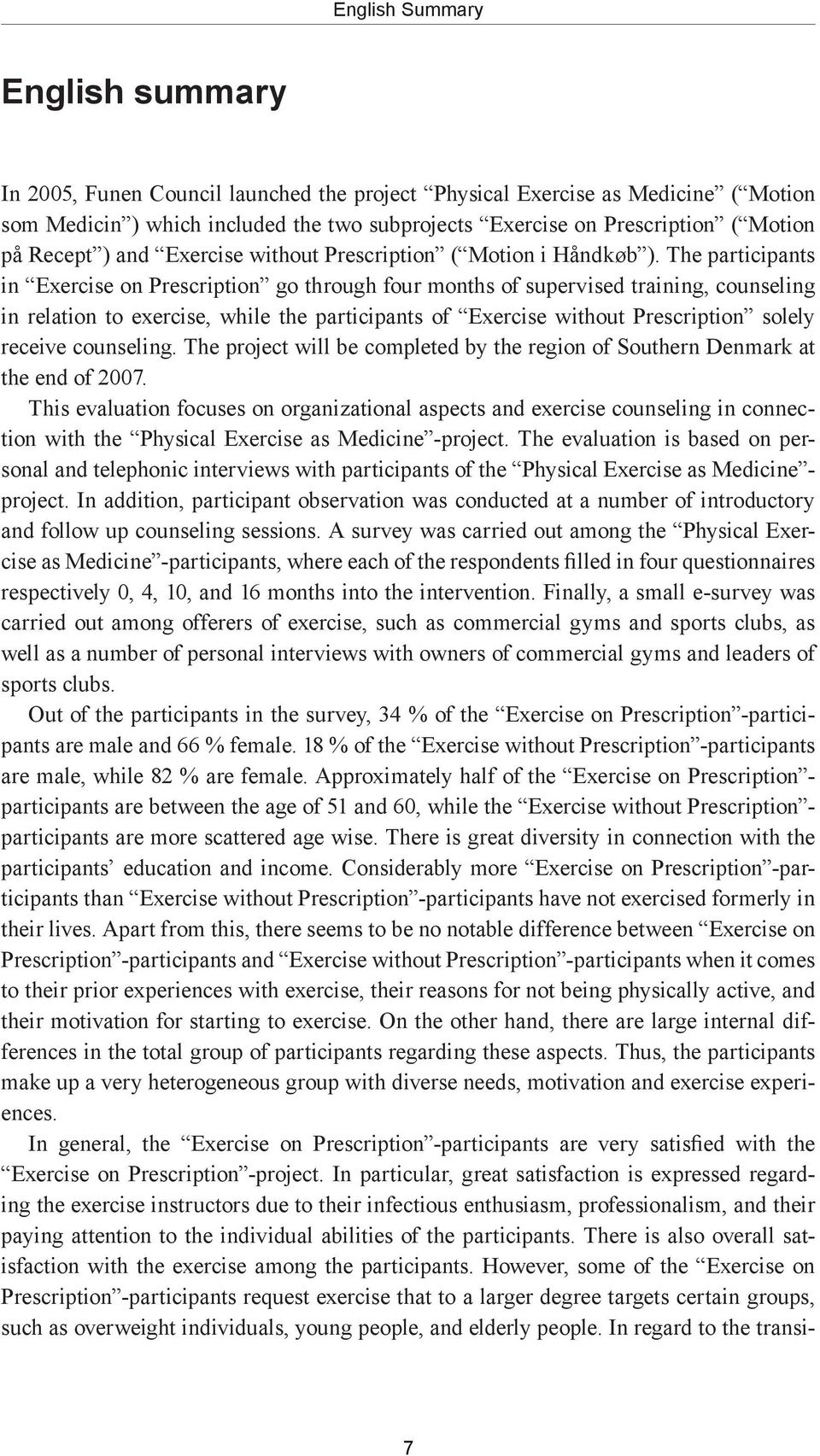 The participants in Exercise on Prescription go through four months of supervised training, counseling in relation to exercise, while the participants of Exercise without Prescription solely receive
