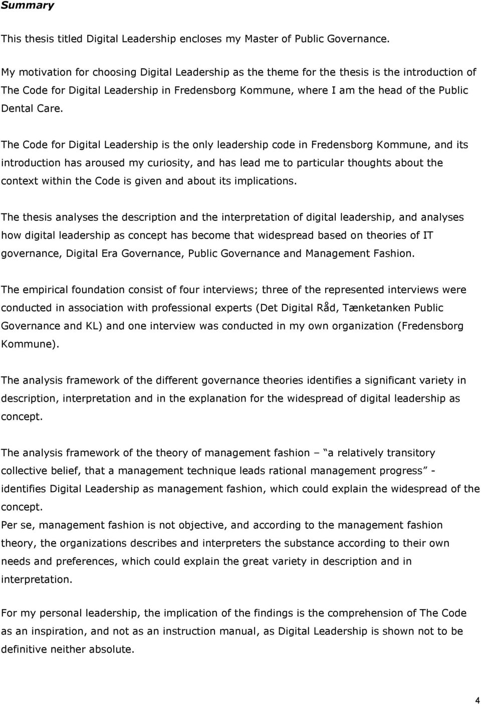 The Code for Digital Leadership is the only leadership code in Fredensborg Kommune, and its introduction has aroused my curiosity, and has lead me to particular thoughts about the context within the