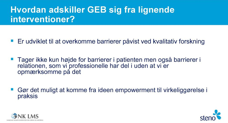 højde for barrierer i patienten men også barrierer i relationen, som vi professionelle