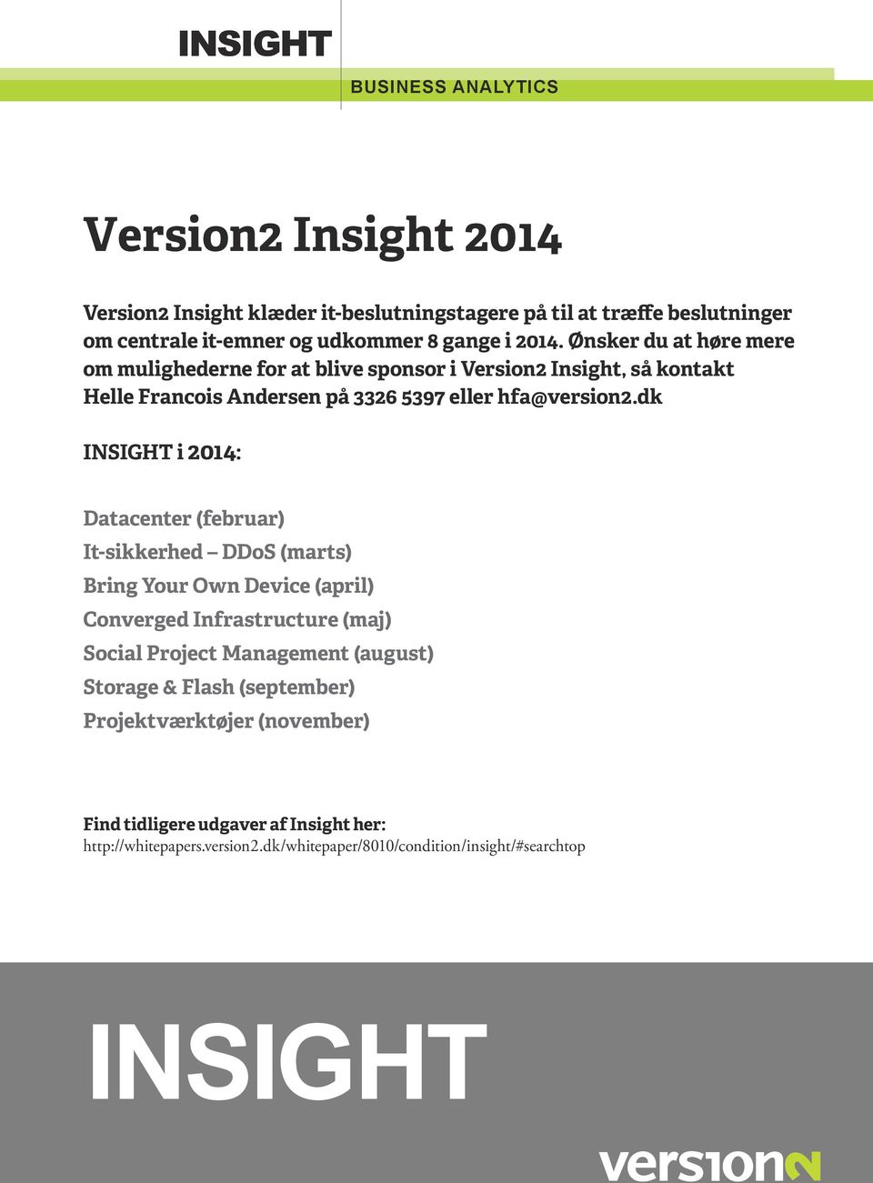 dk INSIGHT i 2014: Datacenter (februar) It-sikkerhed DDoS (marts) Bring Your Own Device (april) Converged Infrastructure (maj) Social Project Management
