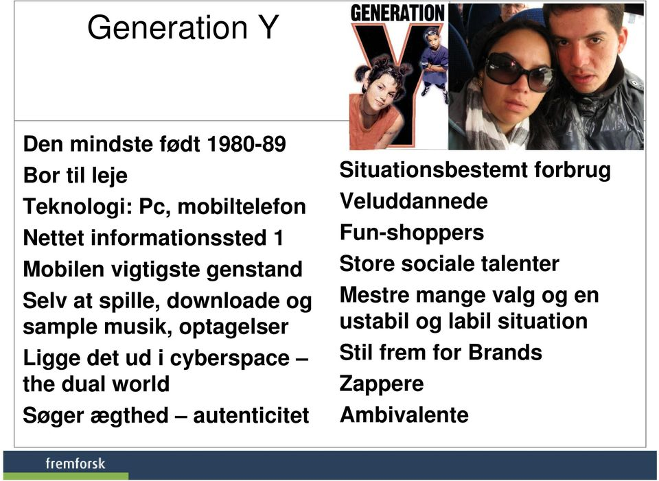 cyberspace the dual world Søger ægthed autenticitet Situationsbestemt forbrug Veluddannede Fun-shoppers