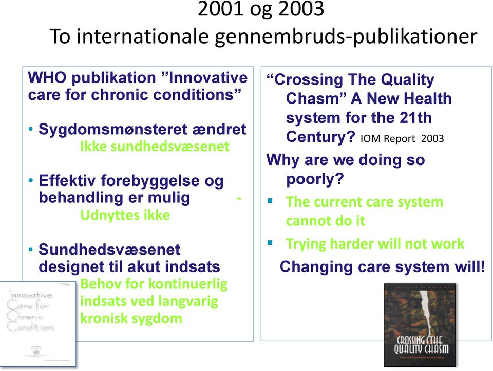 Behov for kontinuerlig indsats ved langvarig kronisk sygdom Crossing The Quality Chasm A New Health system for the 21th Century?
