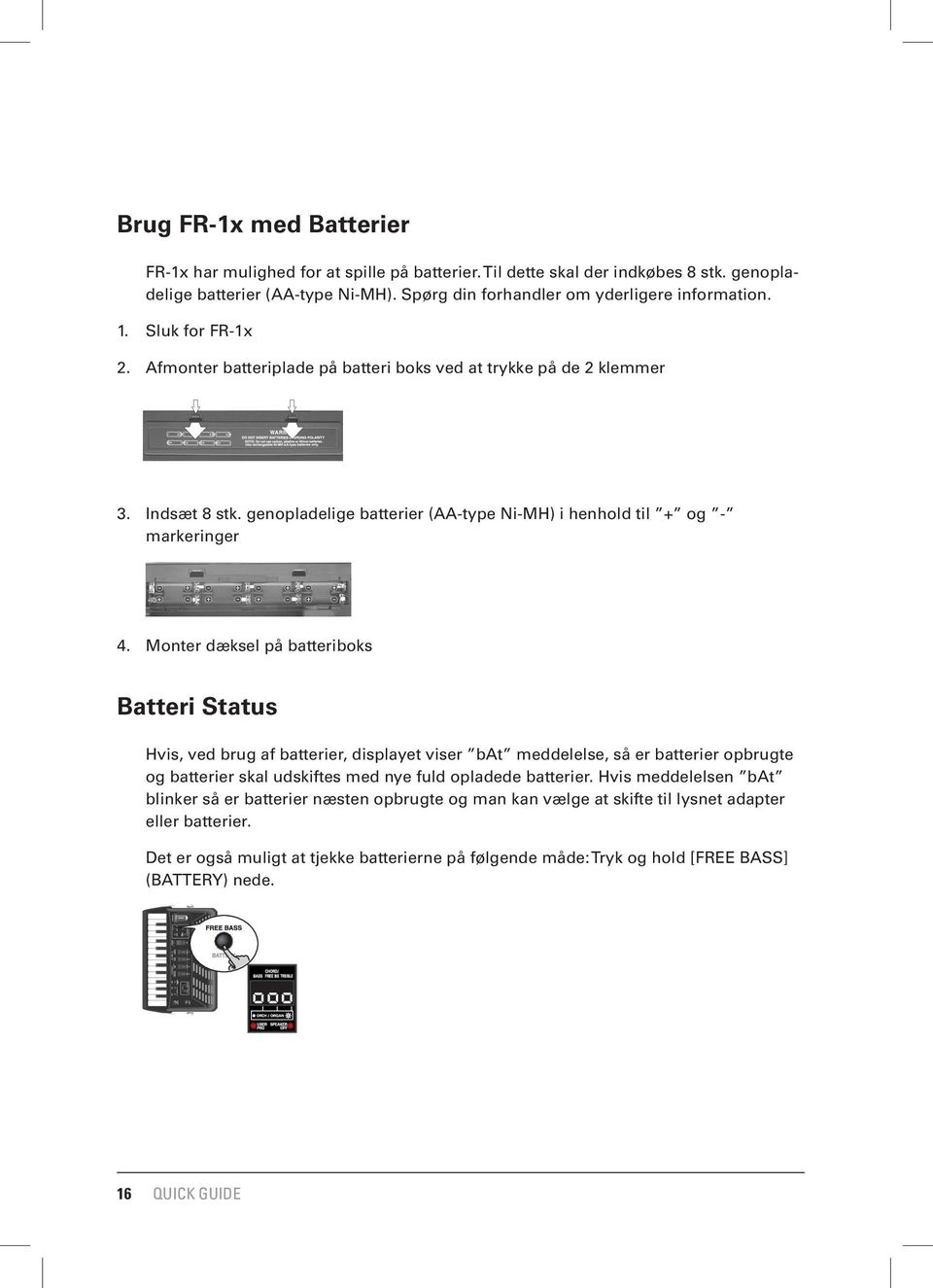 Before you start playing Brug FR-1x med Batterier Installing and removing batteries The Installing FR-1x has a compartment and removing into which batteries you can The FR-1x s display now shows the
