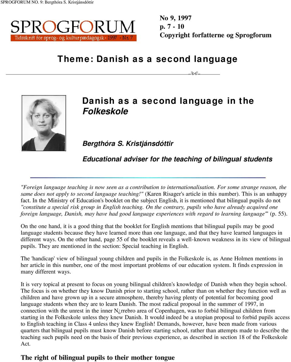 "For some strange reason, the same does not apply to second language teaching!"" (Karen Risager's article in this number). This is an unhappy fact."