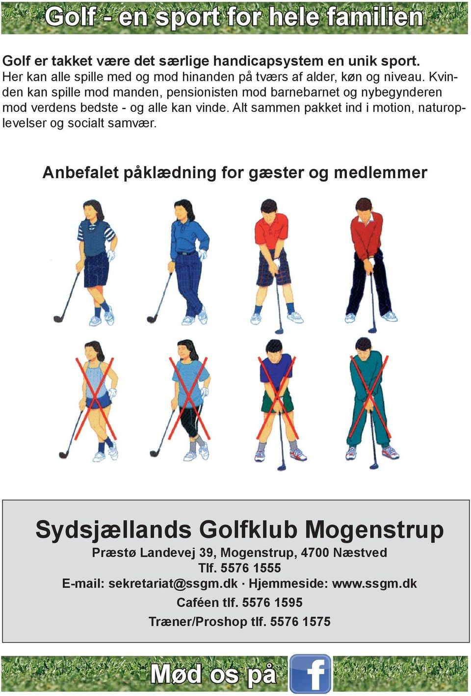 Alt sammen pakket ind i motion, naturoplevelser og socialt samvær. Dress code for members and guests of the Golf Club.