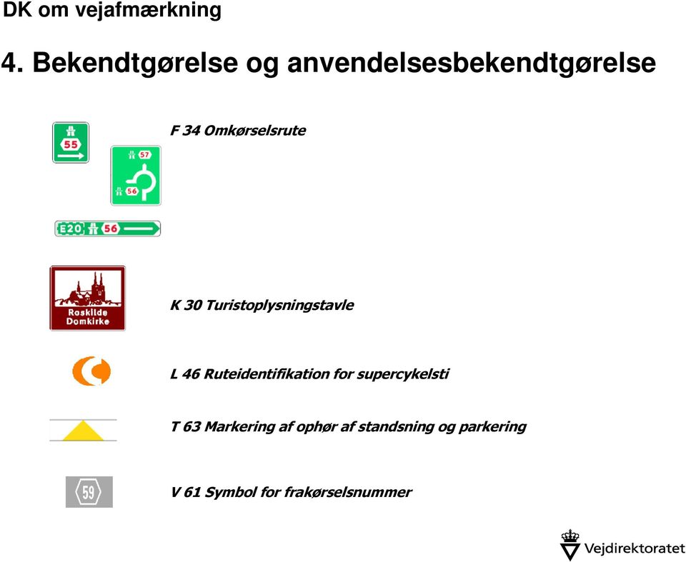 Ruteidentifikation for supercykelsti T 63 Markering af
