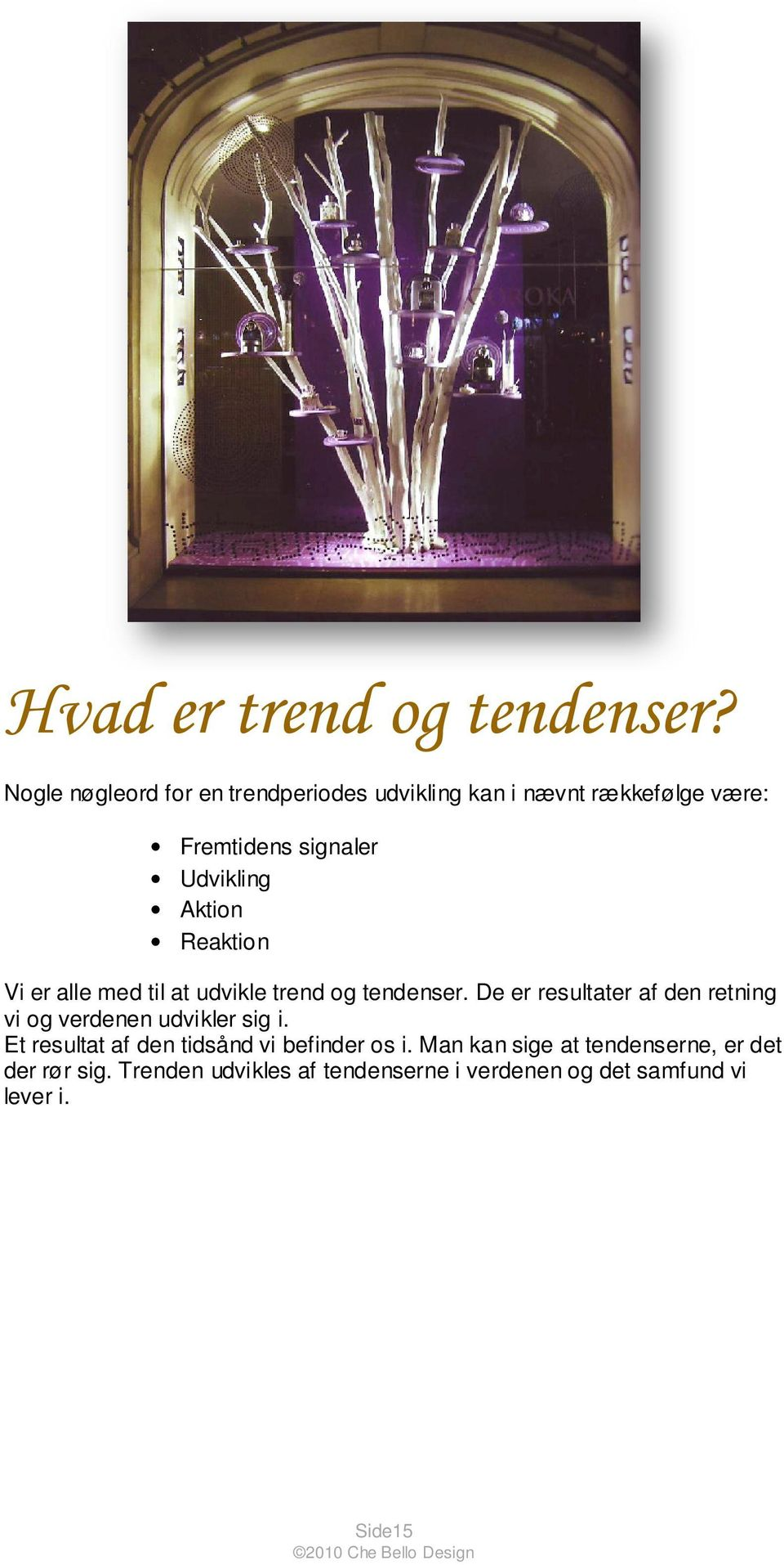 Aktion Reaktion Vi er alle med til at udvikle trend og tendenser.