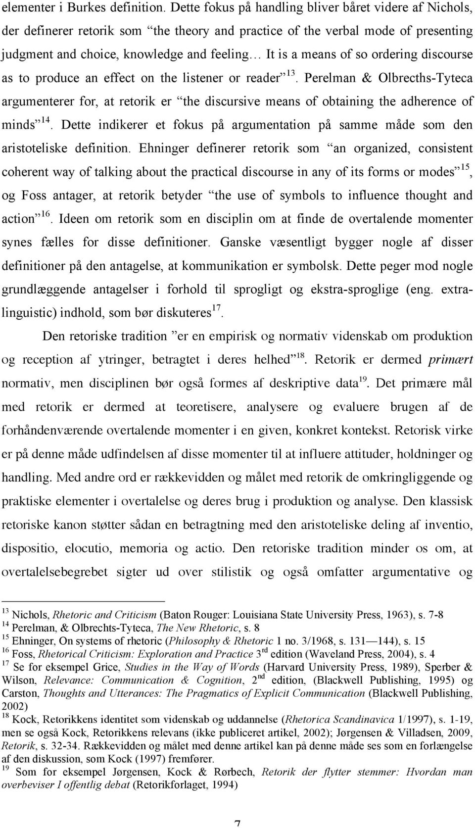 so ordering discourse as to produce an effect on the listener or reader 13. Perelman & Olbrecths-Tyteca argumenterer for, at retorik er the discursive means of obtaining the adherence of minds 14.