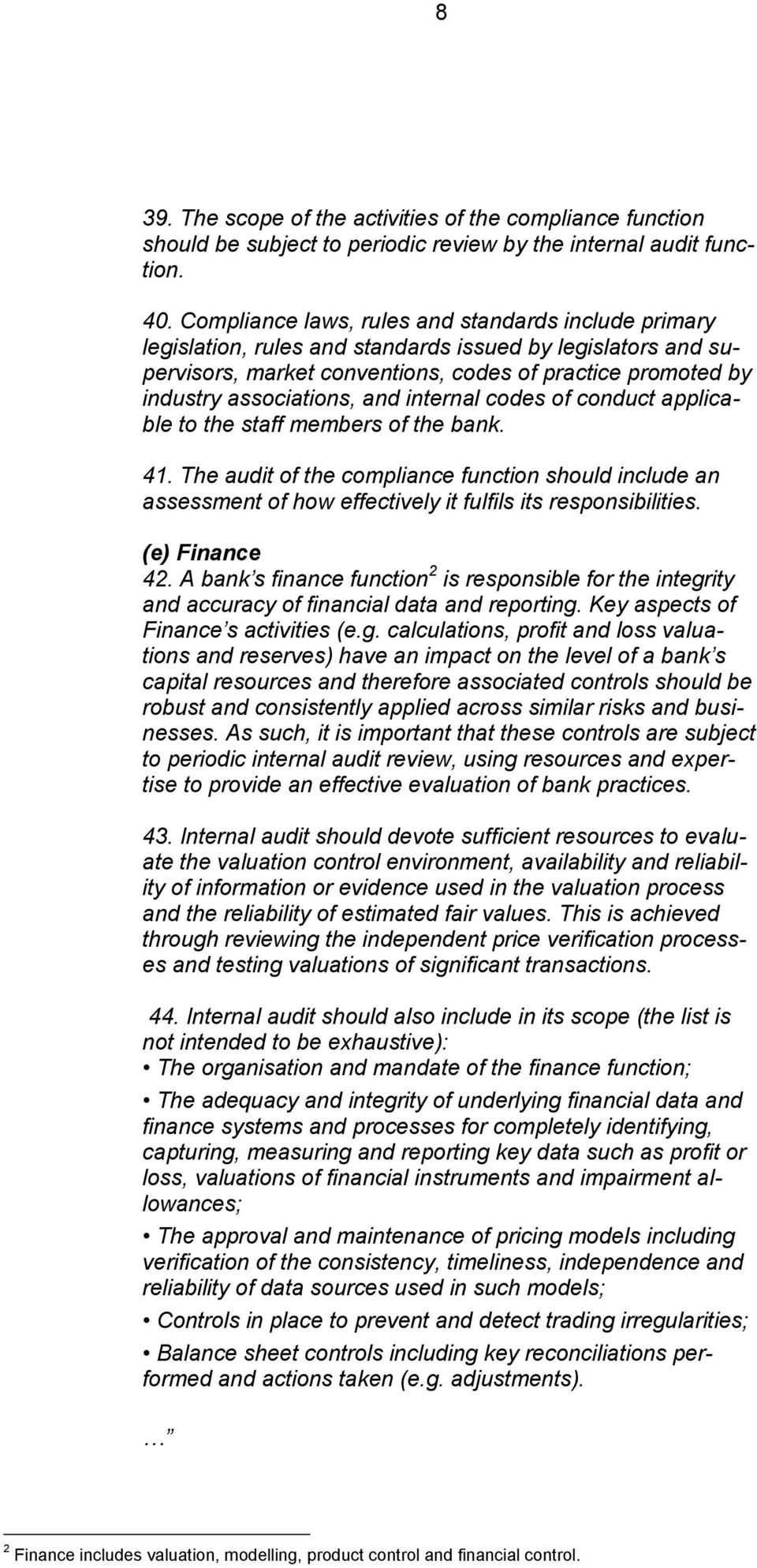 and internal codes of conduct applicable to the staff members of the bank. 41. The audit of the compliance function should include an assessment of how effectively it fulfils its responsibilities.