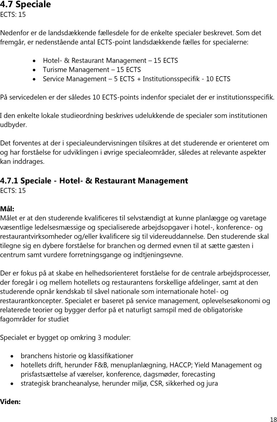 Institutionsspecifik - 10 ECTS På servicedelen er der således 10 ECTS-points indenfor specialet der er institutionsspecifik.