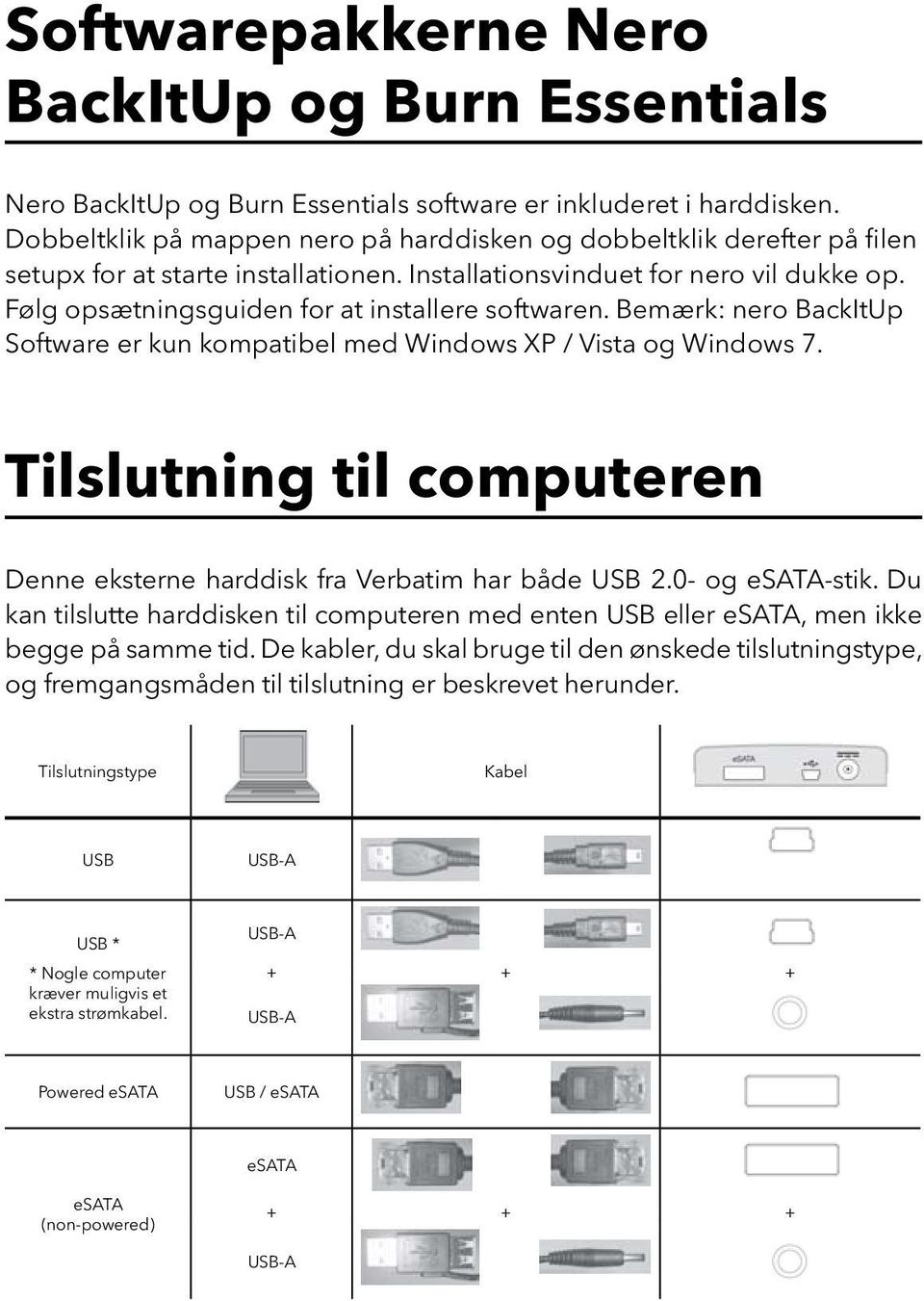 Følg opsætningsguiden for at installere softwaren. Bemærk: nero BackItUp Software er kun kompatibel med Windows XP / Vista og Windows 7.