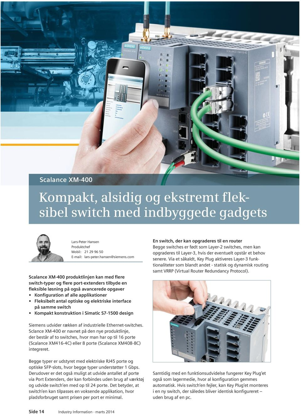 optiske og elektriske interface på samme switch Kompakt konstruktion i Simatic S7-1500 design En switch, der kan opgraderes til en router Begge switches er født som Layer-2 switches, men kan