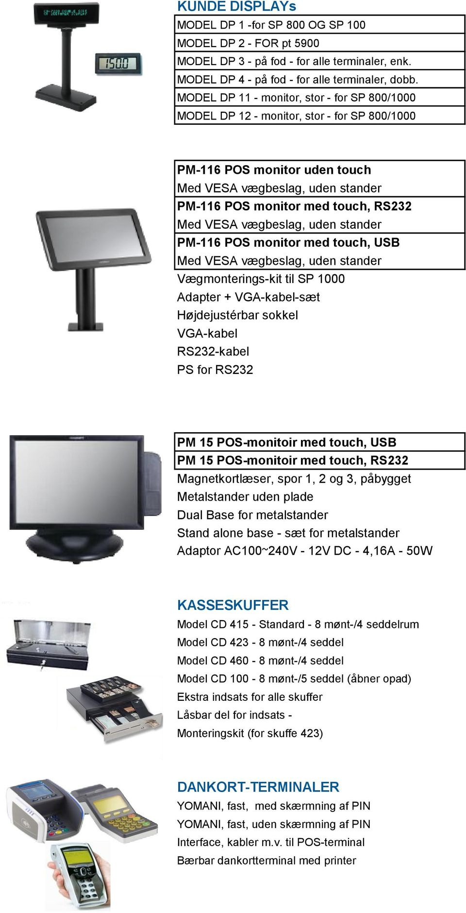 vægbeslag, uden stander PM-116 POS monitor med touch, USB Med VESA vægbeslag, uden stander Vægmonterings-kit til SP 1000 Adapter + VGA-kabel-sæt Højdejustérbar sokkel VGA-kabel RS232-kabel PS for
