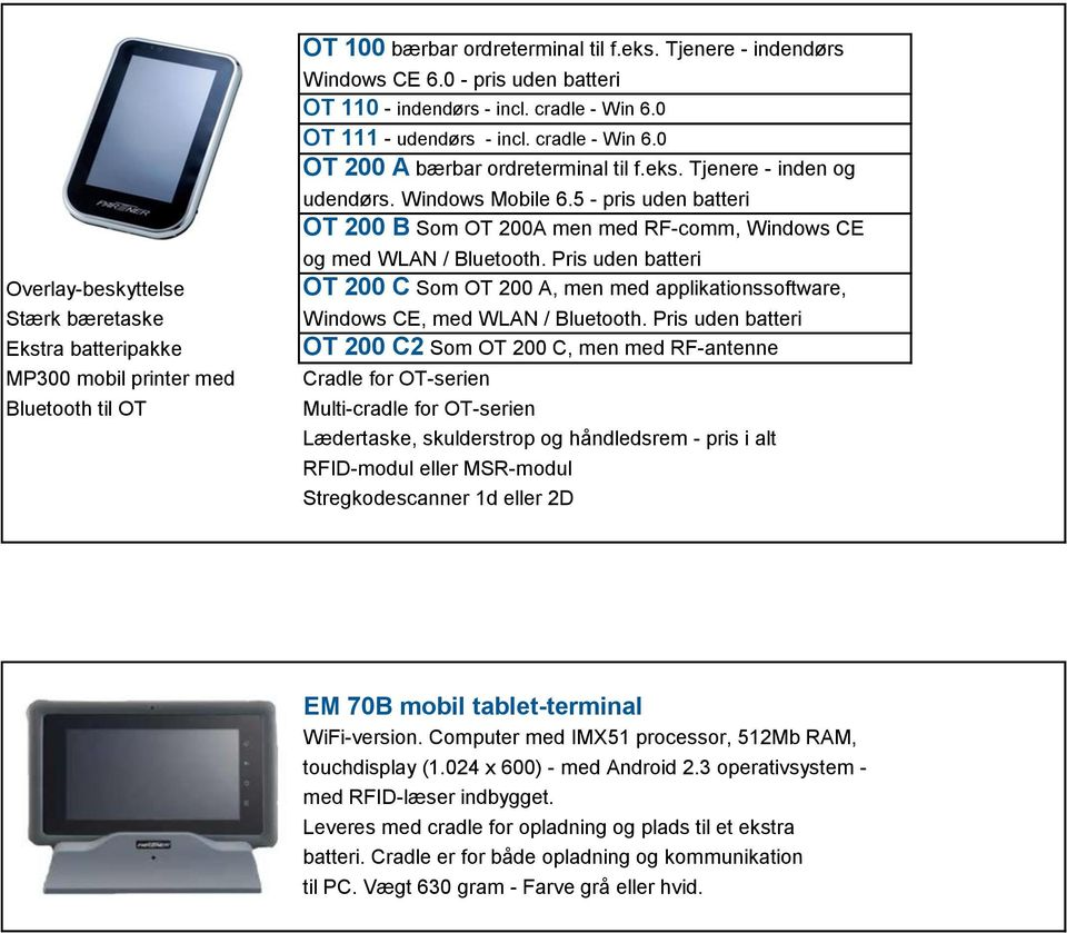 5 - pris uden batteri OT 200 B Som OT 200A men med RF-comm, Windows CE og med WLAN / Bluetooth. Pris uden batteri OT 200 C Som OT 200 A, men med applikationssoftware, Windows CE, med WLAN / Bluetooth.