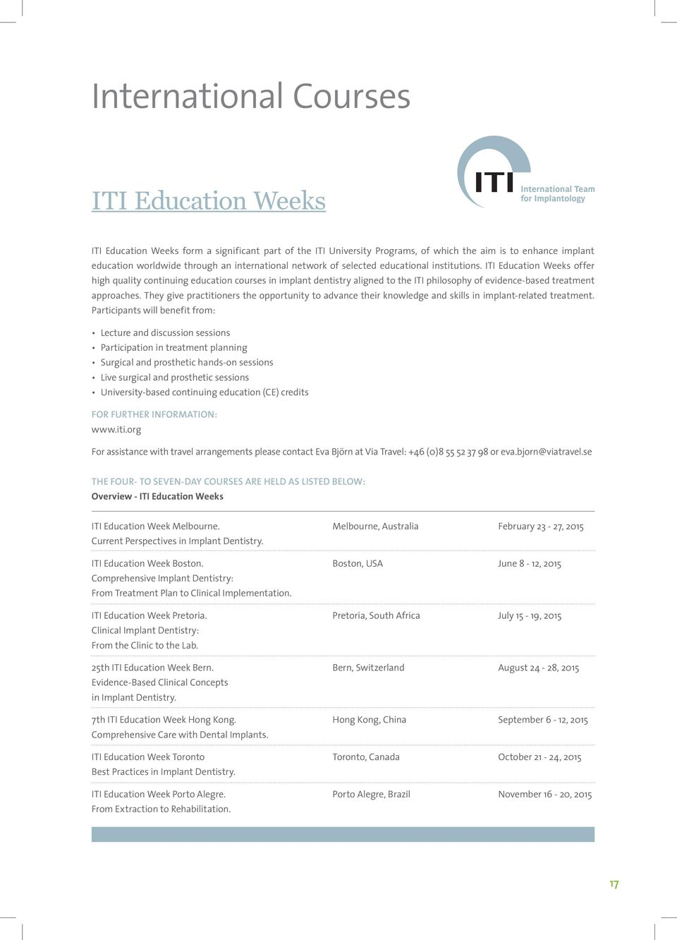 ITI Education Weeks offer high quality continuing education courses in implant dentistry aligned to the ITI philosophy of evidence-based treatment approaches.