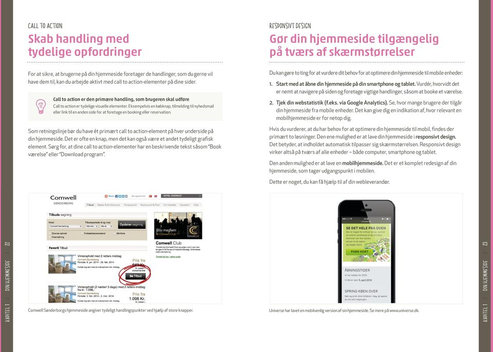 Call to action er den primære handling, som brugeren skal udføre Call to action er tydelige visuelle elementer.