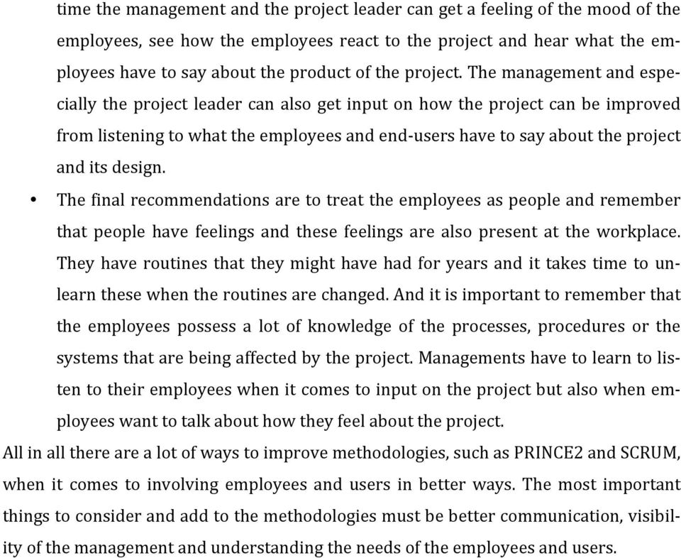The management and espe- cially the project leader can also get input on how the project can be improved from listening to what the employees and end- users have to say about the project and its