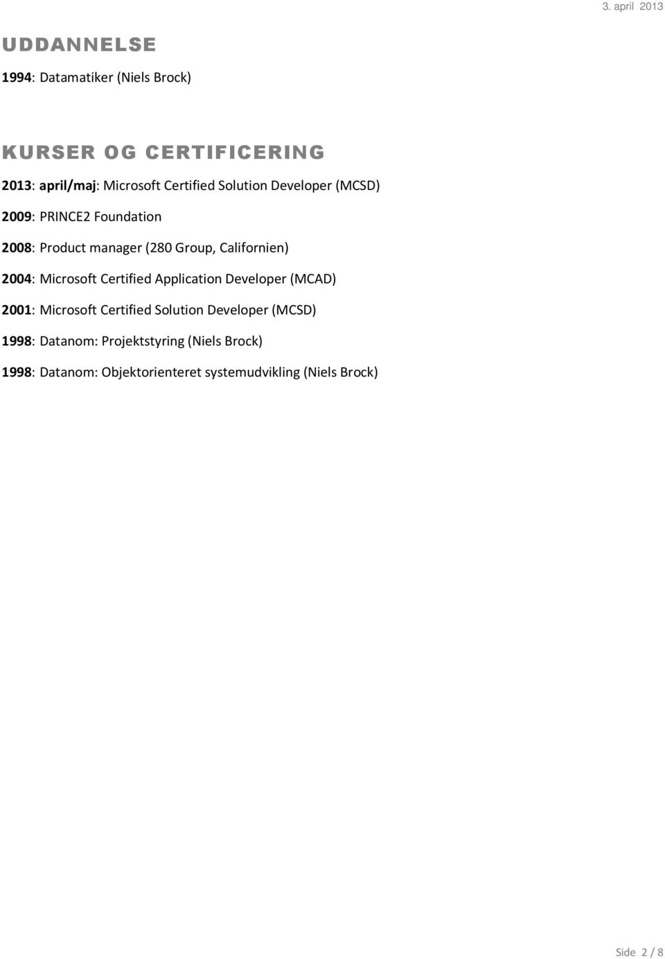 Microsoft Certified Application Developer (MCAD) 2001: Microsoft Certified Solution Developer (MCSD) 1998: