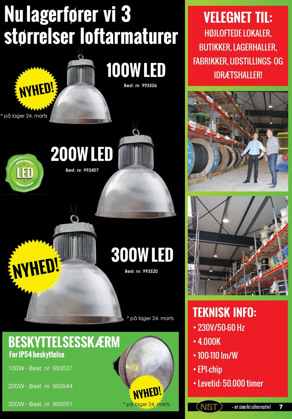marts 200W LED Best. nr. 993407 NYHED! 300W LED Best. nr. 993520 BESKYTTELSESSKÆRM For IP54 beskyttelse 100W - Best. nr. 993537 200W - Best.