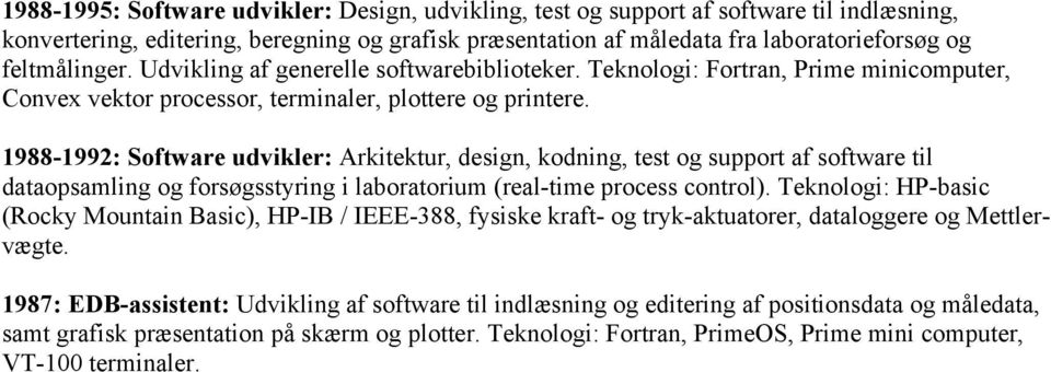 1988-1992: Software udvikler: Arkitektur, design, kodning, test og support af software til dataopsamling og forsøgsstyring i laboratorium (real-time process control).