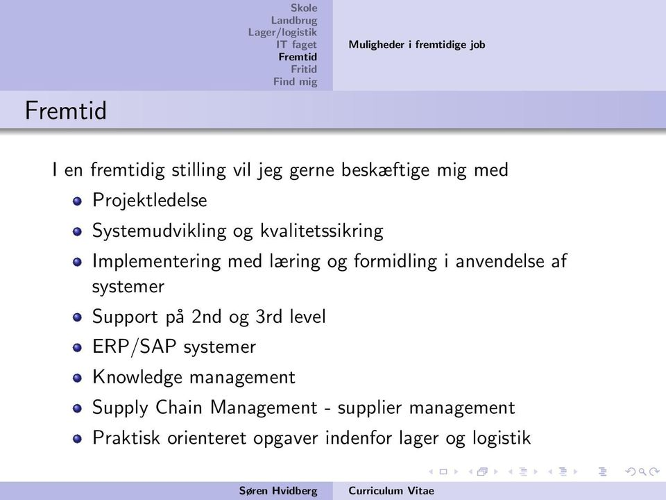 i anvendelse af systemer Support på 2nd og 3rd level ERP/SAP systemer Knowledge management