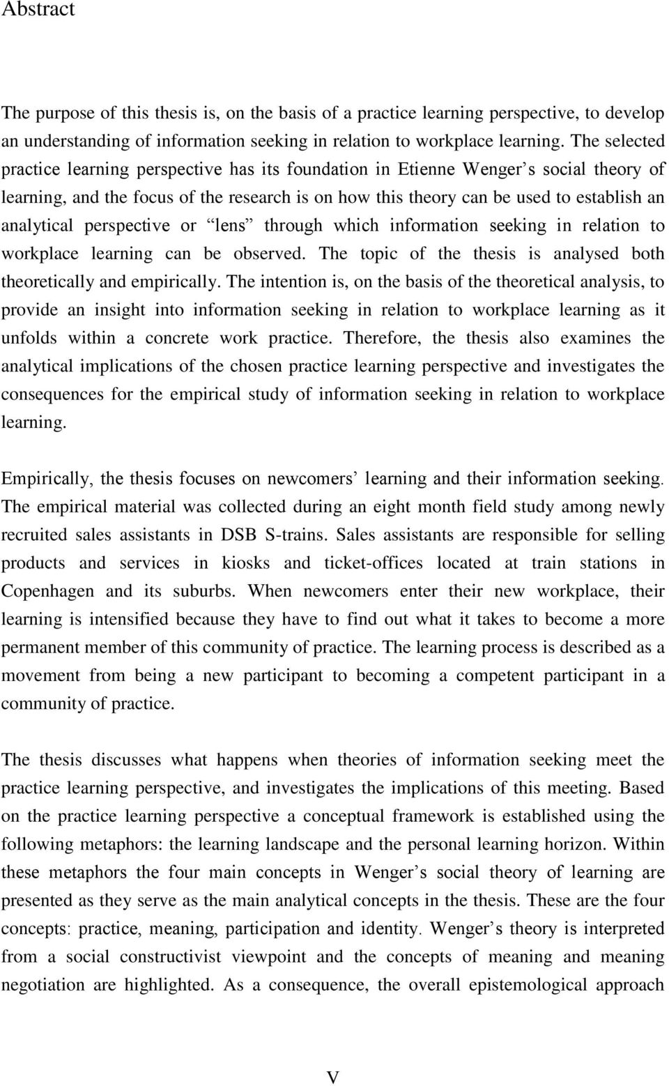 perspective or lens through which information seeking in relation to workplace learning can be observed. The topic of the thesis is analysed both theoretically and empirically.
