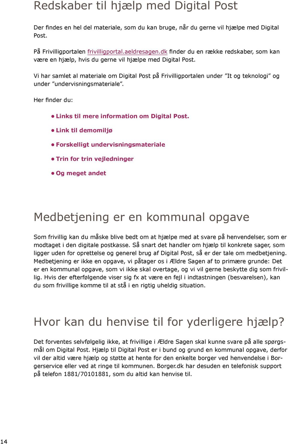 Vi har samlet al materiale om Digital Post på Frivilligportalen under It og teknologi og under undervisningsmateriale. Her finder du: Links til mere information om Digital Post.