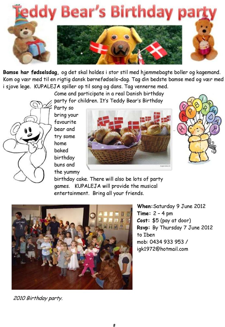 It s Teddy Bear s Birthday Party so bring your favourite bear and try some home baked birthday buns and the yummy birthday cake. There will also be lots of party games.
