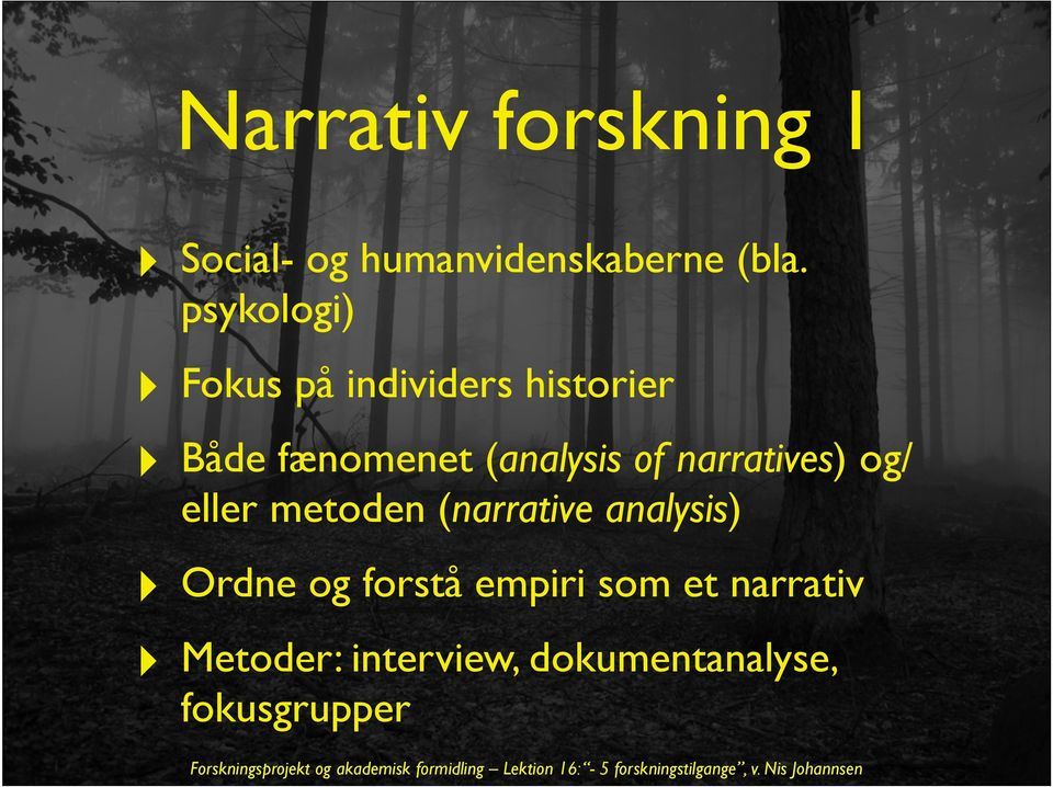 of narratives) og/ eller metoden (narrative analysis) Ordne og