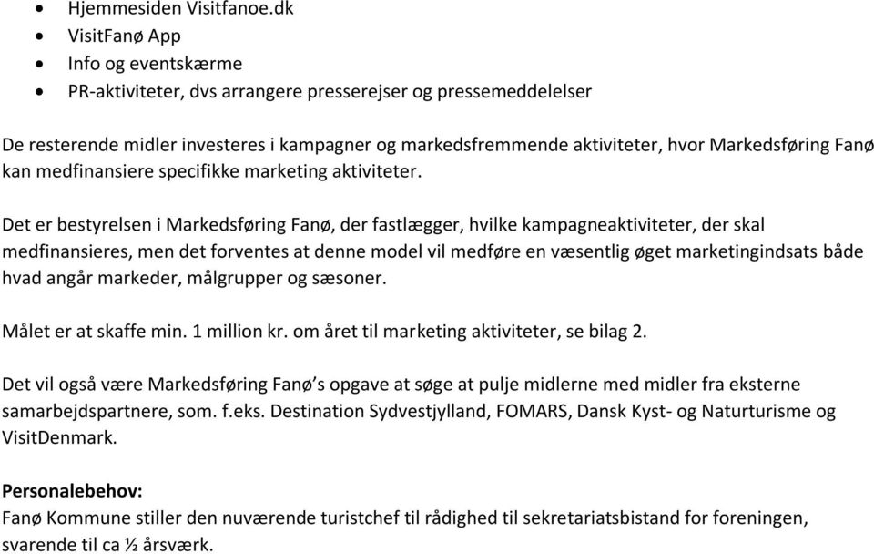 Fanø kan medfinansiere specifikke marketing aktiviteter.
