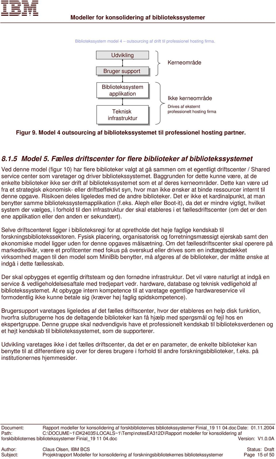 Model 4 outsourcing af bibliotekssystemet til professionel hosting partner. 8.1.5 Model 5.