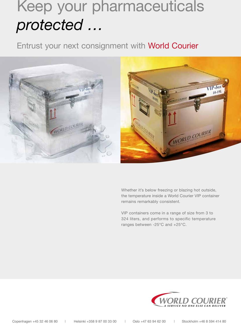 VIP containers come in a range of size from 3 to 324 liters, and performs to specific temperature ranges between