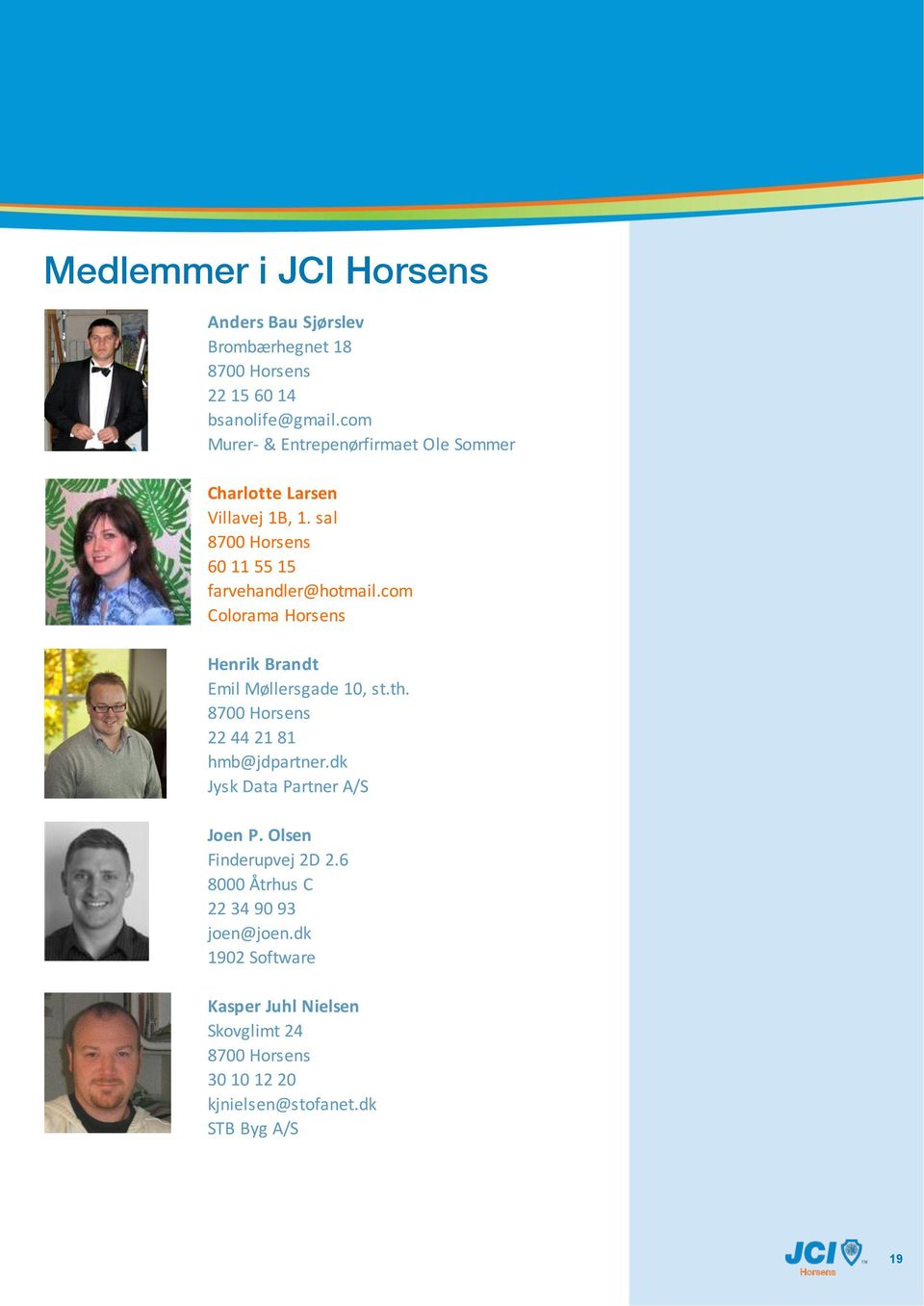com Colorama Henrik Brandt Emil Møllersgade 10, st.th. 8700 22 44 21 81 hmb@jdpartner.dk Jysk Data Partner A/S Joen P.