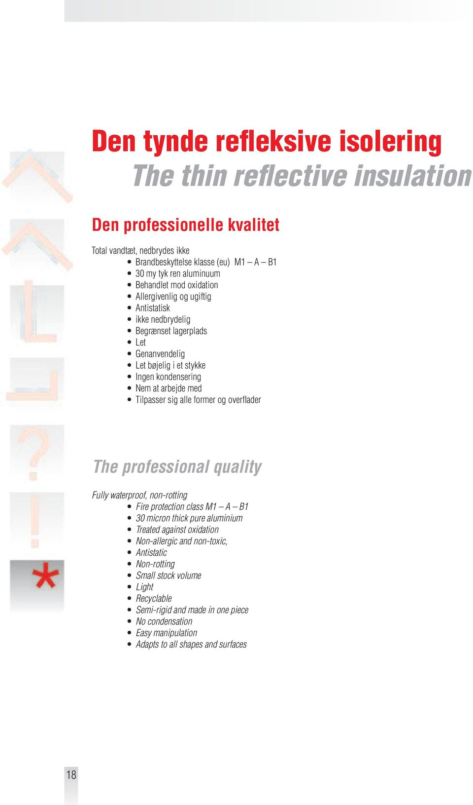 Tilpasser sig alle former og overflader The professional quality Fully waterproof, non-rotting Fire protection class M1 A B1 30 micron thick pure aluminium Treated against oxidation